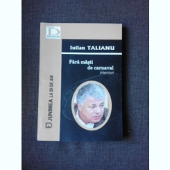 FARA MASTI DE CARNAVAL, INTERVIURI - IULIAN TALIANU