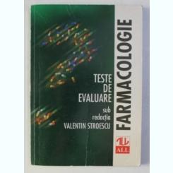 FARMACOLOGIE. TESTE DE EVALUARE - VALENTIN STROESCU