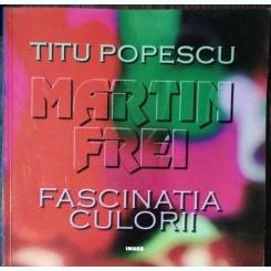 FASCINATIA CULORII - TITU POPESCU / MARTIN FREI