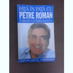 Fata in fata cu Petre Roman, 9 convorbiri cu Vartan Arachelian