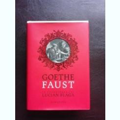 FAUST - GOETHE, IN TRADUCEREA LUI LUCIAN BLAGA