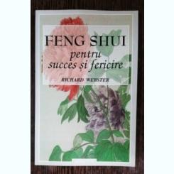 FENG SHUI PENTRU SUCCES SI FERICIRE - RICHARD WEBSTER