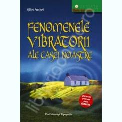 FENOMENE VIBRATORII ALE CASEI NOASTRE DE GILLES FRECHET