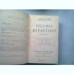 FIGURES BYZANTINES - CHARLES DIEHL   (FIGURI BIZANTINE)