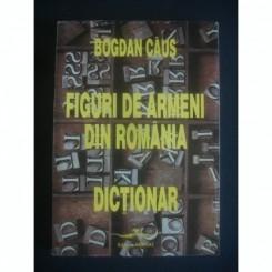 FIGURI DE ARMENI DIN ROMANIA. DICTIONAR - BOGDAN CAUS