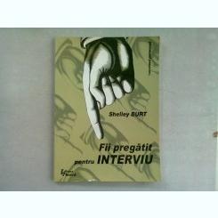 FII PREGATIT PENTRU INTERVIU - SHELLEY BURT