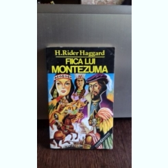 FIICA LUI MONTEZUMA - H. RIDER HAGGARD
