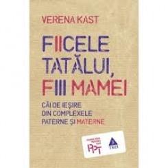 FIICELE TATALUI, FIII MAMEI - VERENA KAST