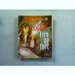 FIRE DE TORT - GEORGE COSBUC