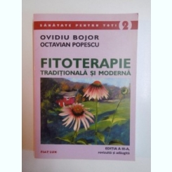 FITOTERAPIE TRADITIONALA SI MODERNA , EDITIA A III - A DE OVIDIU BOJOR , OCTAVIAN POPESCU ,