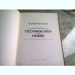 FIVE HUNDRED YEARS OF TECHNOLOGY IN THE HOME - DOREEN YARWOOD  (CARTE IN LIMBA ENGLEZA)