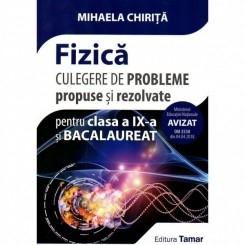 FIZICA CULEGERE DE PROBLEME PROPUSE SI REZOLVATE PENTRU CLASA A IX-A SI BACALAUREAT - MIHAELA CHIRITA
