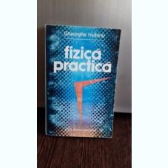 FIZICA PRACTICA - GHEORGHE HUTANU