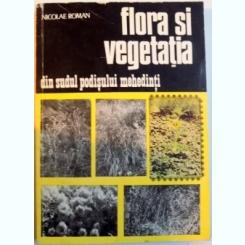 Flora si vegetatia din sudul podisului mehedinti - Nicolae Roman