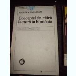 FLORIN MIHAILESCU - CONCEPTUL DE CRITICA LITERARA IN ROMANIA, MOMENTE SI SINTEZE