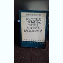 FOLCLORUL DE IARNA, ZIORILE SI POEZIA PASTOREASCA - OCTAVIAN BUHOCIU