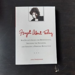 Forget About Today: Bob Dylan's Genius for (Re)invention, Shunning the Naysayers, and Creating a Personal Revolution  (carte in limba engleza)