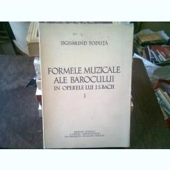 FORMELE MUZICALE ALE BAROCULUI IN OPERELE LUI J.S. BACH 1 - SIGISMUND TODUTA