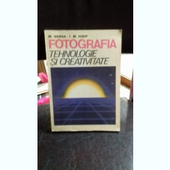 FOTOGRAFIA. TEHNOLOGIE SI CREATIVITATE - M. VARGA