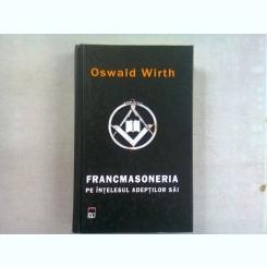 FRANCMASONERIA PE INTELESUL ADEPTILOR SAI - OSWALD WIRTH