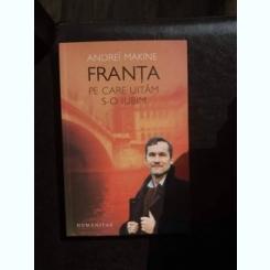FRANTA PE CARE O UITAM S-O IUBIM,ANDREI MAKINE
