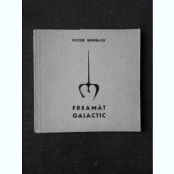FREAMAT GALACTIC, VERSURI - VICTOR KERNBACH  (CU DEDICATIA AUTORULUYI PENTRU PETRU VINTILA)