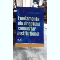 FUNDAMENTE ALE DREPTULUI COMUNITAR INSTITUTIONAL - Cornelia Lefter