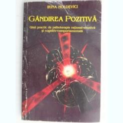 GANDIREA POZITIVA , GHID PRACTIC DE PSIHOTERAPIE RATIONAL - EMOTIVA SI COGNITIV - COMPORTAMENTALA DE IRINA HOLDEVICI ,