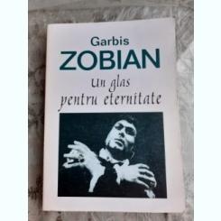 GARBIS ZOBIAN, UN GLAS PENTRU ETERNITATE