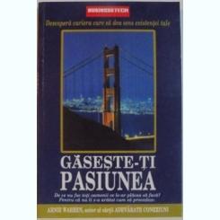 GASESTE-TI PASIUNEA , DESCOPERA CARIERA CARE SA DEA SENS EXISTENTEI TALE DE ARNIE WARREN , 2006