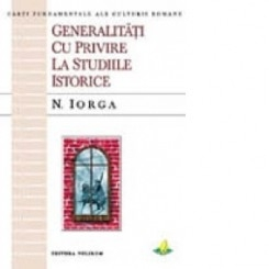 GENERALITATI CU PRIVIRE LA STUDIILE ISTORICE - N. IORGA