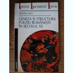 GENEZA SI STRUCTURA POEZIEI ROMANESTI IN SECOLUL XX - AURELIU GOCI