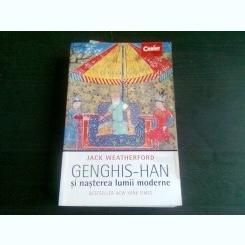 GENGHIS-HAN SI NASTEREA LUMII MODERNE - JACK WEATHERFORD