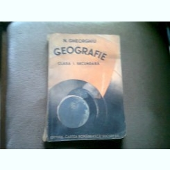 GEOGRAFIE. CLASA I SECUNDARA - N. GHEORGHIU