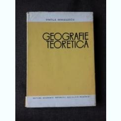 GEOGRAFIE TEORETICA - VINTILA MIHAILESCU