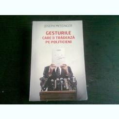 GESTURILE CARE II TRADEAZA PE POLITICIENI - JOSEPH MESSINGER