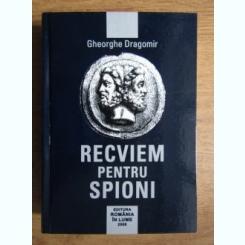 Gheorghe Dragomir - Recviem pentru spioni volumul 1+2