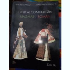 Ghid al comunicarii roman-maghiar -Andrei Gancz , Margareta Gancz