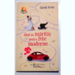 GHID DE MARITIS PENTRU FETE MODERNE de SARAH IVENS, 2008