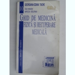 GHID DE MEDICINA FIZICA SI RECUPERARE MEDICALA DE GEORGIANA -OZANA TACHE