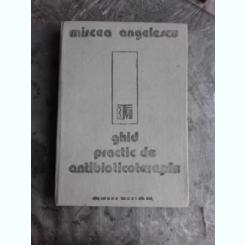 GHID PRACTIC DE ANTIBIOTICOTERAPIE - MIRCEA ANGELESCU