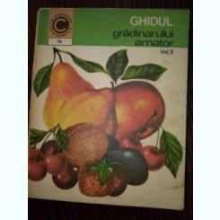 Ghidul gradinarului amator, vol. 2. Cultura pomilor si arbustilor in gradina de langa casa