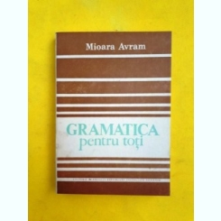 Gramatica pentru toti - Mioara Avram