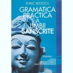 Gramatica practica a limbii sanscrite, vol. 1 Fonetica, Lexicologia, morfologia nominala, compunerea cuvintelor, tabel de paradigme nominale  Enric Becescu