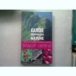 GUIDE DES MERVEILLES DE LA NATURE. MASSIF CENTRAL - ROSELINE TALBOT