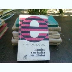 Hamlet sau ispita posibilului - Ion Omescu