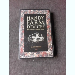 HANDY FARM DEVICES AND HOW TO MAKE THEM - R. COBLEIGH  (CARTE IN LIMBA ENGLEZA)