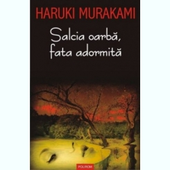 Salcia oarba, fata adormitaHaruki Murakami