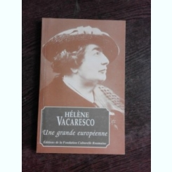 HELENE VACARESCO, UNE GRANDE EUROPEENNE  (EDITIE IN LIMBA FRANCEZA)