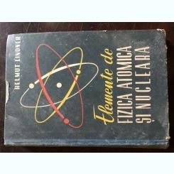 Helmut Lindner - Elemente de fizica atomica si nucleara - 1960